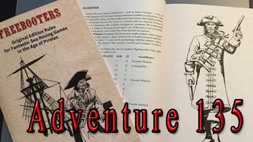 Adventure 135 – Freebooters!